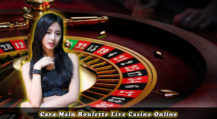 Cara Main Roulette Live Casino Online